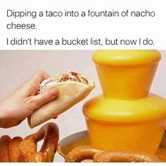 I do have a bucket list but now I want to dip other things using this cheese fountain