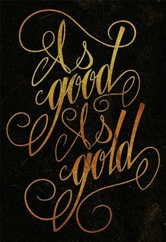Good as Gold #gold #quote #script #handwriting