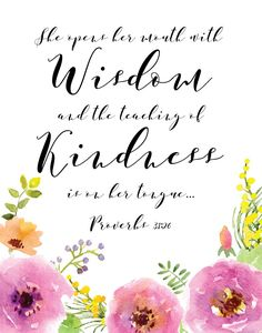 $5 Bible Verse Prints - She opens her mouth with wisdom, and the teaching of kindness is on her tongue… Proverbs 31:26  This proverb reminds women how they can impact those around them in the way that they speak. Are you pouring out kindness? Are your words gracious? Let this bible verse print be a reminder to always honor God with your words.  - Different size options available. #proverbs #bibleverseprint #christianart #scriptureprint #scripturedecor #scriptureposter #christiandecor