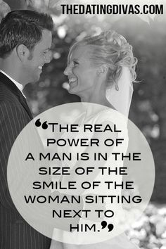 The real power of a man is in the size of the smile of the woman sitting next to him.