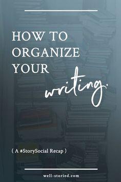 How to Organize Your Writing (a #StorySocial recap)