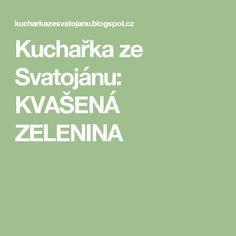 Kuchařka ze Svatojánu: KVAŠENÁ ZELENINA Food Hacks, Food Tips, Pickles, Food Stamps, Pickle, Pickling