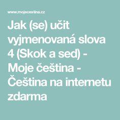 Jak (se) učit vyjmenovaná slova 4 (Skok a sed) - Moje čeština - Čeština na internetu zdarma Teaching Aids, Kids Education, Kids Learning, Language, English, Children, Curiosity, Montessori, Homeschooling