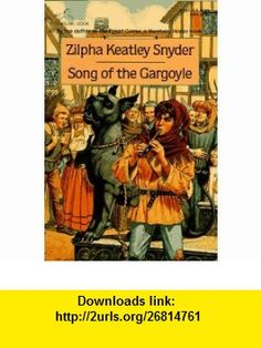 Song of the Gargoyle (9780440408987) Zilpha Keatley Snyder , ISBN-10: 0440408989  , ISBN-13: 978-0440408987 ,  , tutorials , pdf , ebook , torrent , downloads , rapidshare , filesonic , hotfile , megaupload , fileserve