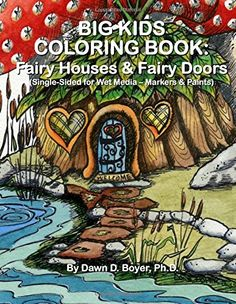 Big Kids Coloring Book: Fairy Houses and Fairy Doors: Single Sided for Wet Media - Markers and Paints (Big Kids Coloring Books) by Dawn D. Boyer Ph.D. http://www.amazon.com/dp/1514863820/ref=cm_sw_r_pi_dp_yO9Tvb173M1HS