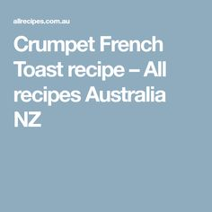 Crumpet French Toast recipe – All recipes Australia NZ