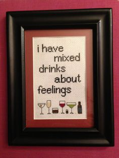 Life is complicated and feelings get mixed up, so why not mix yourself up a drink to deal with life? This cross stitch tells everyone who