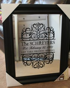 A great gift idea.  Vinyl on mirror. Love it.