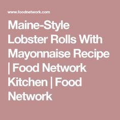 Maine-Style Lobster Rolls With Mayonnaise Recipe | Food Network Kitchen | Food Network