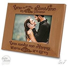 when skies are grey You make me Happy my only Sunshine 5x7 Horizontal You are my Sunshine Kate Posh Engraved Solid Wood Picture Frame