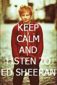 I pretty much live by these words. Ed Sheeran is AMAZING!