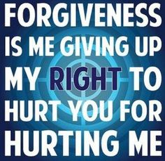 to forgive is the right decision no matter how hard it will be.