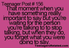 This is not just a teenager post...this still happens to me all the time!