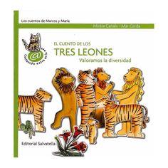 El cuento de los tres leones : (valoramos la diversidad) / Mireia Canals ; [ilustraciones] Mar Cerdà Barcelona : Salvatella, 2010