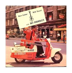 Bo Didley / Have Guitar Will Travel