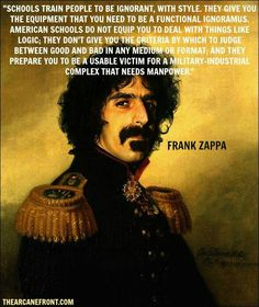 Frank Zappa quotes - schooling...a useable victim for a military-industrial complex that needs manpower.