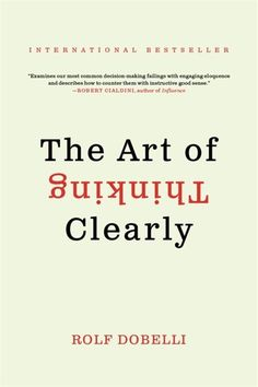 The Art of Thinking Clearly by world-class thinker and entrepreneur Rolf Dobelli is an eye-opening look at human psychology and reasoning essential reading for anyone who wants to avoid cognitive errors. Book Club Books, Good Books, My Books, Reading Lists, Book Lists, Reading Books, Books To Buy, Books To Read, Self Development Books