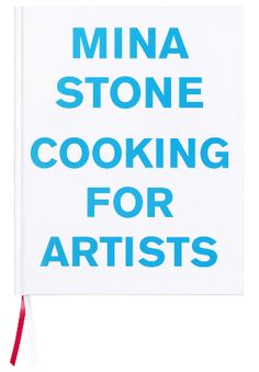 Mina Stone: Cooking For Artists. $40 @ Gagosian SHOP