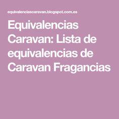 Equivalencias Caravan: Lista de equivalencias de Caravan Fragancias