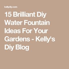 15 Brilliant Diy Water Fountain Ideas For Your Gardens - Kelly's Diy Blog