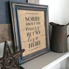 Sorry About the Mess But We Live Here Sign - Burlap Art Print - Natural Cotton Art Print - Vintage Farmhouse Shabby Chic - Typeography Print Shabby Chic Kitchen, Shabby Chic Homes, Vintage Farmhouse, Farmhouse Decor, Toile Design, Burlap Art, Burlap Crafts, Diy Signs, Shabby Chic Furniture