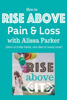 Rise Above It: Alissa Parker shares her journey of finding joy again after the painful loss of her daughter in the Sandy Hook shooting.