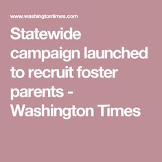 Statewide campaign launched to recruit foster parents - Washington Times