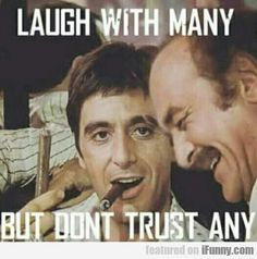 Laugh With Many But Don't Trust Any