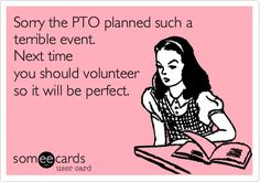 Sorry the PTO planned such a terrible event. Next time you should volunteer so it will be perfect. | Apology Ecard