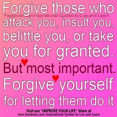 Be Kind and compose... If you go through life and don't learn to forgive, you carry it like a poison.