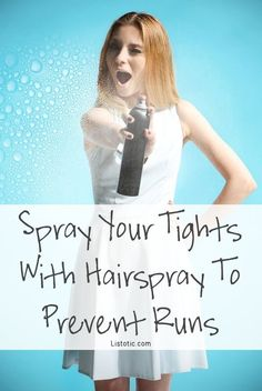 15 Fashion Life Hacks That Will Change Your Daily Routine - Spray Your Tights with hairspray to prevent runs