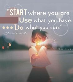 """Start where you are. Use what you have. Do what you can."" #quote #animequote #edit #anime"
