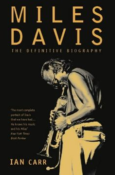 Miles Davis: The Definitive Biography: Amazon.co.uk: Ian Carr: Books - PLEASE BUY A USED COPY, MUCH CHEAPER!