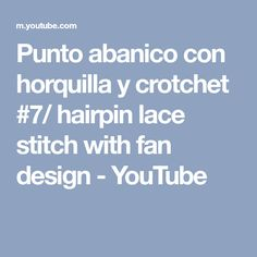 Punto abanico con horquilla y crotchet #7/ hairpin lace stitch with fan design - YouTube