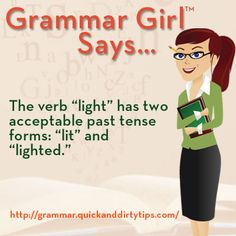 "Grammar Girl: The verb ""light"" has two acceptable past tense forms: ""lit"" and ""lighted."""