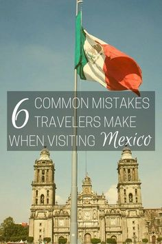 Common Mistakes Travelers Make When Visiting Mexico |  Mexico is a commonly misunderstood country that has a lot to offer.