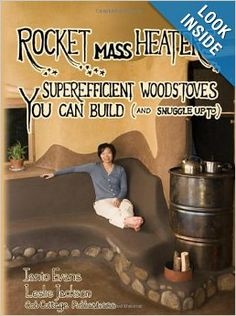 Rocket Mass Heaters: Superefficient Woodstoves YOU Can Build Paperback by Ianto Evans  (Author) , Leslie Jackson (Author)