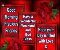 Good Morning, Precious Friends, Have A Wonderful Weekend And God Bless