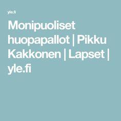 Monipuoliset huopapallot | Pikku Kakkonen | Lapset | yle.fi