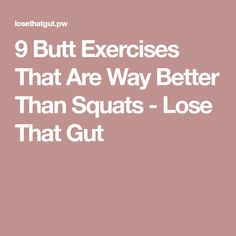 9 Butt Exercises That Are Way Better Than Squats - Lose That Gut
