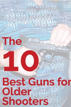 The 10 Best Guns for Older Shooters - The Shooter's Log Handgun, Firearms, Smith And Wesson Shield, Pump Action Shotgun, Ruger 10/22, Red Dot Sight, Rough Riders, Personal Defense, Home Defense