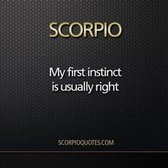 My first instinct is usually right - #Scorpio