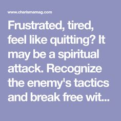 Frustrated, tired, feel like quitting? It may be a spiritual attack. Recognize the enemy's tactics and break free with these keys.