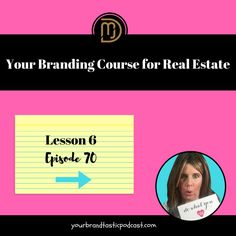 Your Branding Course for Real Estate Lesson 6 Episode 70 created by your Branding Stylist Dina Marie Joy on Your Brandtastic Podcast on iTunes.