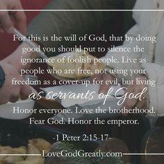https://instagram.com/p/07qlDpnju0/?taken-by=lovegodgreatlyofficial  1 Peter 2:15-17