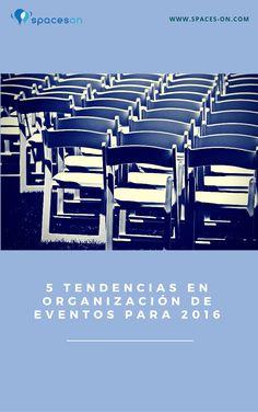 Ebook sobre tendencias en organización de eventos. Más información: http://blog.spaces-on.com/tendencias-eventos-2016