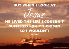 But when I look at JESUS HE lived the life I couldn't suffered for my crimes so I wouldn't -[Mayday]- Lecrae