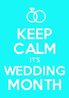 KEEP CALM IT'S WEDDING MONTH