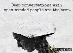Deep Conversations With Open Minded People Are The Best . Inspirational Quotes Pictures, Great Quotes, Quiet People, The Quiet Ones, Infj Personality, Question Everything, Open Minded, Film Music Books, Love Images