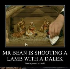 Mr. Bean makes a lot of arguments invalid.